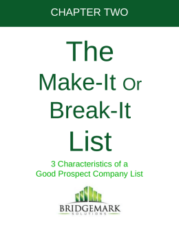 CHAPTER TWO  The Make-It Or Break-It  List 3 Characteristics of a Good Prospect Company List Now that you've decided how you're going to stand out from your competitors,