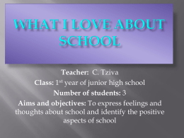 Teacher: C. Tziva Class: 1st year of junior high school Number of students: 3 Aims and objectives: To express feelings and thoughts about school.