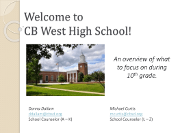 Welcome to CB West High School! An overview of what to focus on during 10th grade.  Donna Dallam ddallam@cbsd.org School Counselor (A – K)  Michael Curtis mcurtis@cbsd.org School Counselor (L.
