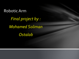 Robotic Arm  Final project by : Mohamed Soliman Ostalab Content : •  Introduction to robotics  •  History of robotics  •  Aim of the project  •  Tools required in building  •  steps of building  •  writing.