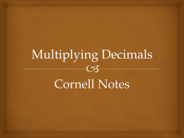 Cornell Notes      Essential Question:   How do you multiply decimals and what do you do with the decimal after you multiply?   Write This Down When multiplying a number by.
