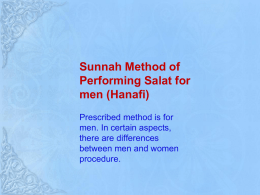 Sunnah Method of Performing Salat for men (Hanafi) Prescribed method is for men. In certain aspects, there are differences between men and women procedure.
