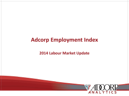 Adcorp Employment Index 2014 Labour Market Update Unemployment remains SA's major challenge •  One of post-apartheid's greatest disappointments is the economy's failure to create.