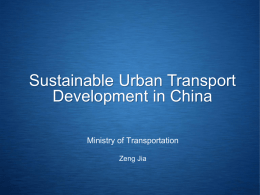 Sustainable Urban Transport Development in China Ministry of Transportation Zeng Jia   Contents  Background   Current Status and Issues  Policies and Gaps   1 Background   Sustainable Urban Transport Development.