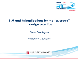 "TM  BIM and its implications for the ""average"" design practice Glenn Cunnington Humphrey & Edwards   Introduction What's my story? • I'm an architect by trade • I have."