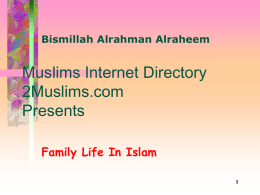 "Bismillah Alrahman Alraheem  Muslims Internet Directory 2Muslims.com Presents Family Life In Islam  Family Life in Islam  •Husband and Wife •Parents and Extended Family  by Olivia Monem  ""O mankind! We created."