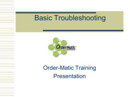 Basic Troubleshooting  Order-Matic Training Presentation   Training Topics  •  •  •  Preventative Maintenance • Backup Procedures: EE, Copy RAM • Fan Filters/Fans: Why they are Important! • Sync! Sync! Sync! Troubleshooting Basics •