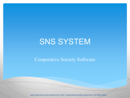 SNS SYSTEM Cooperative Society Software  www.cooperative-society-software.com, Email:- cooperativesociety@snssystem.com, +91-93030-22666 INTRODUCTION OF COOPERATIVE SOCIETY   It can be called as a Mini Banking Software.