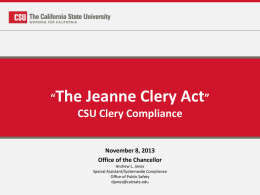 """The Jeanne Clery Act"" CSU Clery Compliance November 8, 2013 Office of the Chancellor Andrew L."