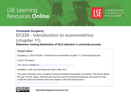 Christopher Dougherty  EC220 - Introduction to econometrics (chapter 11) Slideshow: limiting distribution of OLS estimator in univariate process Original citation: Dougherty, C.