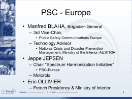 PSC - Europe • Manfred BLAHA, Brigadier-General – 3rd Vice-Chair, • Public Safety Communications Europe  – Technology Advisor • National Crisis and Disaster Prevention Management, Ministry.