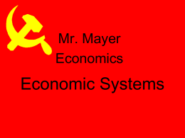 Mr. Mayer Economics  Economic Systems   Why do we have Economic Systems? • Survival for any society depends on its ability to provide food, clothing, and shelter for.