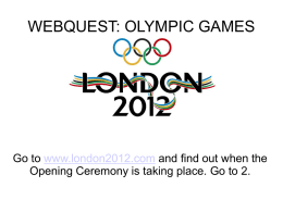 WEBQUEST: OLYMPIC GAMES  Go to www.london2012.com and find out when the Opening Ceremony is taking place.
