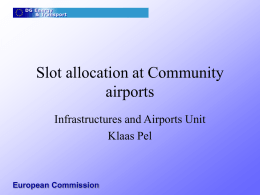 Slot allocation at Community airports Infrastructures and Airports Unit Klaas Pel  European Commission European Commission.