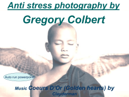 Anti stress photography by  Gregory Colbert  Auto run powerpoint  Music Coeurs  D'Or (Golden hearts) by Clayderman.