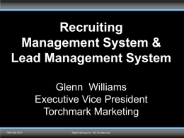 Recruiting Management System & Lead Management System Glenn Williams Executive Vice President Torchmark Marketing TMK1536 0910  Agent training only.