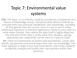 Topic 7: Environmental value systems TOK: This topic, in its entirety, could be considered a component of a theory of knowledge course, and.