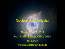 Nuclear Astrophysics Lecture 2 Thurs. Oct. 27, 2011 Prof. Shawn Bishop, Office 2013, Ex.
