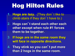 Hog Hilton Rules 1. Hogs are lazy. (They don't like to climb stairs if they don't have to.) 2.