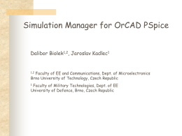 Simulation Manager for OrCAD PSpice Dalibor Biolek1,2, Jaroslav Kadlec1  Faculty of EE and Communications, Dept.