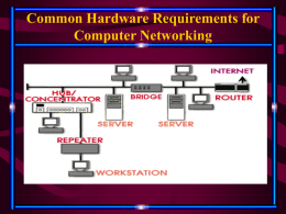 Common Hardware Requirements for Computer Networking   Common Hardware Requirements for Computer Networking • Network Interface Card : Also known as network adapter, interfaces a computer.
