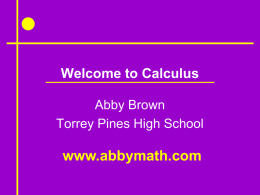 Welcome to Calculus Abby Brown Torrey Pines High School  www.abbymath.com   Who is Abby Brown? • TPHS Graduate (Go Falcons!) • Harvey Mudd Graduate • Math Teacher  Since.