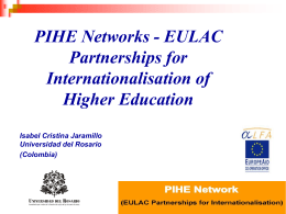 EAIE Conferencia: Educación Superior en América Latina  PIHE Networks - EULAC Partnerships for Internationalisation of Higher Education Isabel Cristina Jaramillo Universidad del Rosario (Colombia)