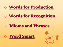 Words for Production Words for Recognition  Idioms and Phrases Word Smart   1. fool [ful] n.