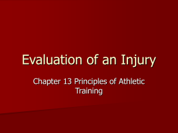 Evaluation of an Injury Chapter 13 Principles of Athletic Training Evaluation  History:  – Be calm and reassuring – Express ?'s that are simple and.