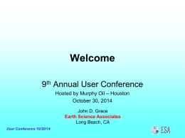 Welcome 9th Annual User Conference Hosted by Murphy Oil – Houston October 30, 2014 John D.