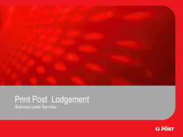 Print Post Lodgement Business Letter Services   Introduction Print Post is an Australia Post service for the delivery of approved periodical publications to addresses within.