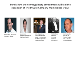 Panel: How the new regulatory environment will fuel the expansion of The Private Company Marketplace (PCM)  David Teten, Partner at ff Venture Capital  Jason.