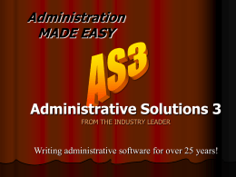 Administration MADE EASY  Administrative Solutions 3 FROM THE INDUSTRY LEADER  Writing administrative software for over 25 years!