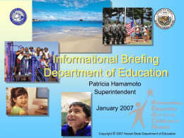 Informational Briefing Department of Education Patricia Hamamoto Superintendent January 2007  Copyright © 2007 Hawaii State Department of Education   Background Material  SY 2005-2008 Strategic Plan Superintendent's Annual Report Annual Financial Report Copyright © 2007