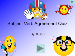 Subject Verb Agreement Quiz By: KS50 This game is about Subject Verb Agreement.