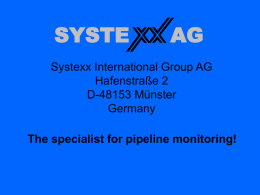 SYSTE  AG  Systexx International Group AG Hafenstraße 2 D-48153 Münster Germany The specialist for pipeline monitoring!   Market demand  The leak prevention on a pipeline is to be conducted on.