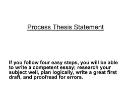 Process Thesis Statement  If you follow four easy steps, you will be able to write a competent essay; research your subject well, plan.