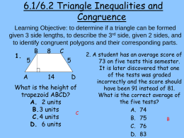 6.1/6.2 Triangle Inequalities and Congruence Learning Objective: to determine if a triangle can be formed given 3 side lengths, to describe the 3rd.