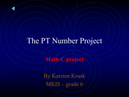 The PT Number Project Math-C project By Karsten Kraak MKIS – grade 6   My number is   Real life facts about are:   There are hours in a day   There is.