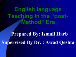 "English language Teaching in the ""postMethod"" Era Prepared By: Ismail Harb Supervised By Dr."