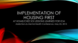 IMPLEMENTATION OF HOUSING FIRST  AT HOME/CHEZ SOI LESSONS LEARNED FOR ICM Addictions & Mental Health Conference, May 25, 2015