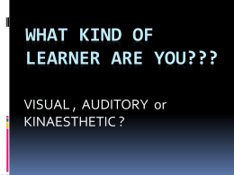 WHAT KIND OF LEARNER ARE YOU??? VISUAL , AUDITORY or KINAESTHETIC ? VAK (Visual-Auditory-Kinaesthetic) Probably because of its simplicity and practicality, VAK theory is widely recognized.