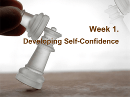 Week 1. Developing Self-Confidence Stage Fright / Presentation Anxiety • Talk yourself out of negative thoughts! • Face it, accept it, deal with it, and.