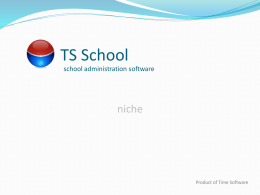 TS School school administration software  niche  Product of Time Software what's so great? • comprehensive • needs • customizable • own • training • support • free stuff!  TS School school administration.