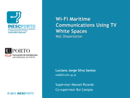 Wi-Fi Maritime Communications Using TV White Spaces MsC Dissertation  Luciano Jorge Silva Santos ee08251@fe.up.pt  Supervisor Manuel Ricardo Co-supervisor Rui Campos © 2013