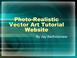 "Photo-Realistic Vector Art Tutorial Website By Jay Bartholomew What is ""Vector Art?"" • • • •  Vector vs."