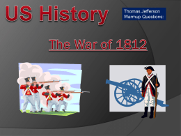 Thomas Jefferson Warmup Questions: America Presidents: James Madison   Music Intro: President James Madison Background Main Idea:  The War of 1812 was the second major clash between the United.