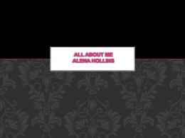 ALL ABOUT ME ALENA HOLLINS MY FAMILY  Dad, Bill  Mom, Amanda  Sister, Anell  Brother, Parker. MY INTERESTS M F V RT S O T E M.