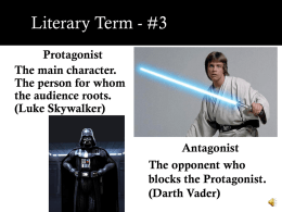 Literary Term - #3 Protagonist The main character. The person for whom the audience roots. (Luke Skywalker) Antagonist The opponent who blocks the Protagonist. (Darth Vader)   Literary Term - #3  Anti-Hero: