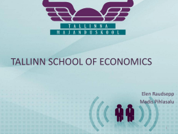 TALLINN SCHOOL OF ECONOMICS Elen Raudsepp Madis Pihlasalu • state vocational education institution administered by the Ministry of Education and Research  • we offer -